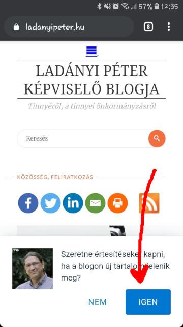Feliratkozás a képviselői blogom értesítéseire mobiltelefonon (Android): Nyissa meg a blogomat a telefon (vagy számítógép) böngészőjében, és koppintson a felugró ablakban megjelenő IGEN-re!